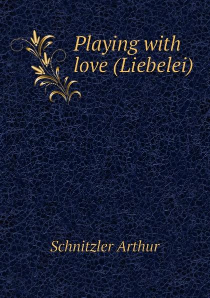 Schnitzler Arthur Playing with love (Liebelei) schnitzler arthur playing with love liebelei