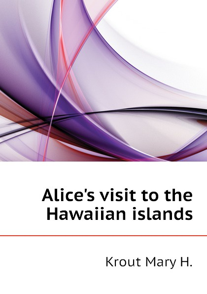 Alices visit to the Hawaiian islands