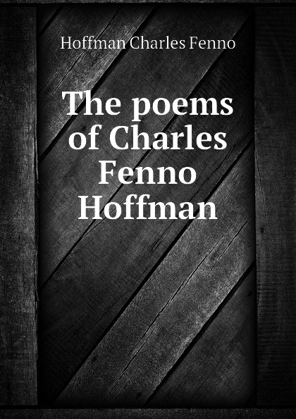 Hoffman Charles Fenno The poems of Charles Fenno Hoffman charles hoffman xbrl for dummies