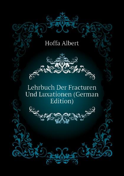 Hoffa Albert Lehrbuch Der Fracturen Und Luxationen (German Edition) eduard albert lehrbuch der chirurgie und operationslehre volume 4 german edition