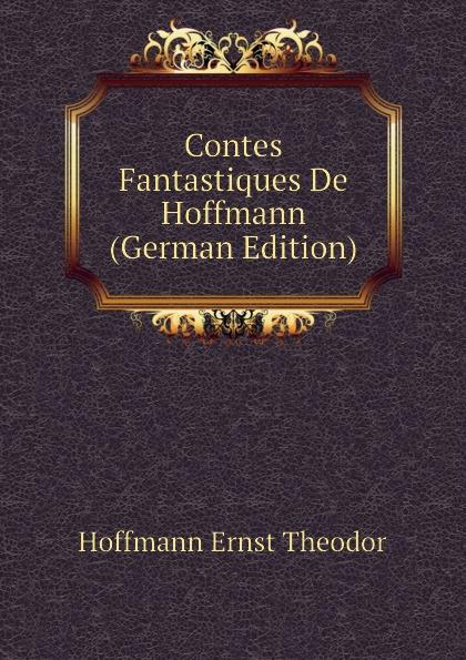 Contes Fantastiques De Hoffmann (German Edition)