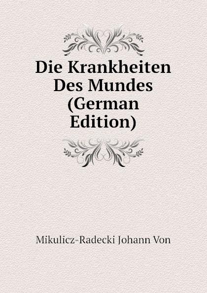 Mikulicz-Radecki Johann Von Die Krankheiten Des Mundes (German Edition) o von radecki 4 songs