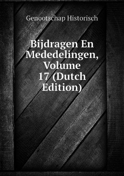Genootschap Historisch Bijdragen En Mededelingen, Volume 17 (Dutch Edition)