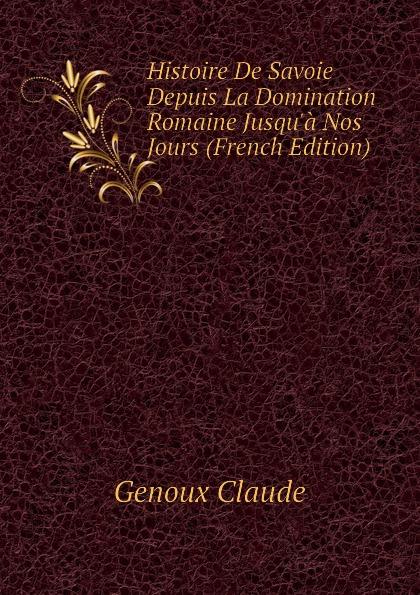 Genoux Claude Histoire De Savoie Depuis La Domination Romaine Jusqua Nos Jours (French Edition)