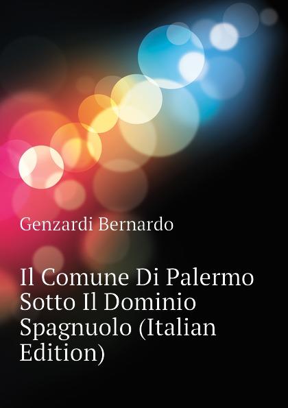 цены на Genzardi Bernardo Il Comune Di Palermo Sotto Il Dominio Spagnuolo (Italian Edition)  в интернет-магазинах