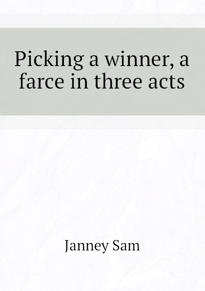 Janney Sam Picking a winner, a farce in three acts walter ben hare the hoodoo a farce in three acts