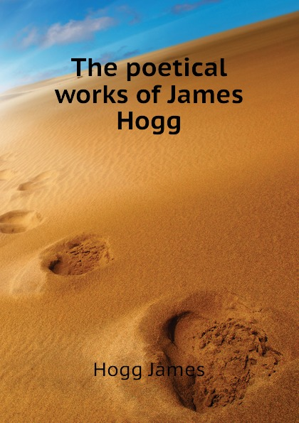 Hogg James The poetical works of James Hogg james beattie the poetical works of james beattie