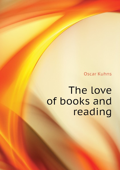 Oscar Kuhns The love of books and reading
