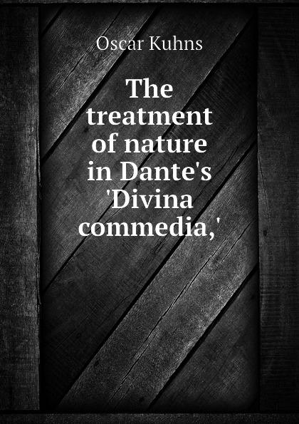 Oscar Kuhns The treatment of nature in Dantes Divina commedia,