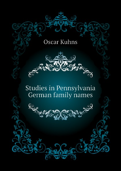Oscar Kuhns Studies in Pennsylvania German family names