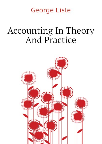 George Lisle Accounting In Theory And Practice r b kester accounting theory and practice volume iii