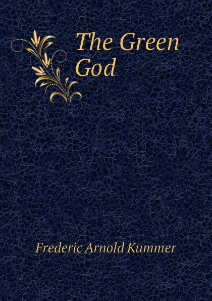 Kummer Frederic Arnold The Green God kummer frederic arnold the green god