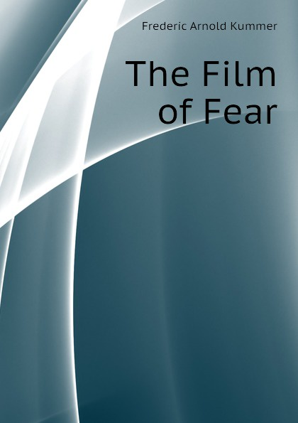 Kummer Frederic Arnold The Film of Fear kummer frederic arnold the green god