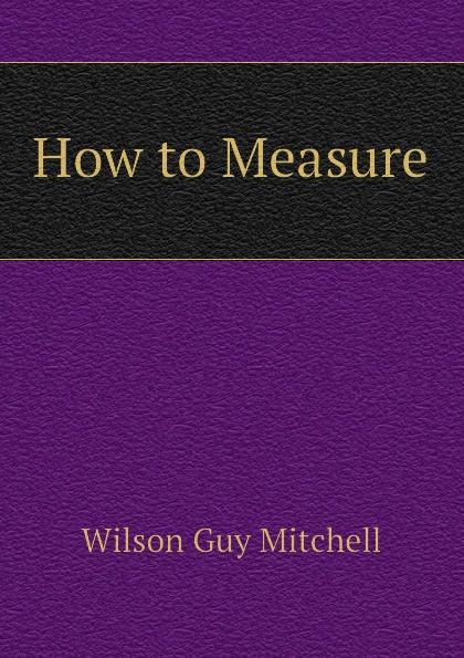 Wilson Guy Mitchell How to Measure wilson guy mitchell how to measure