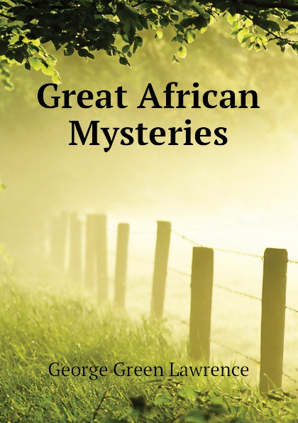 George Green Lawrence Great African Mysteries