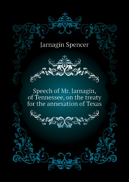 Speech of Mr. Jarnagin, of Tennessee, on the treaty for the annexation of Texas