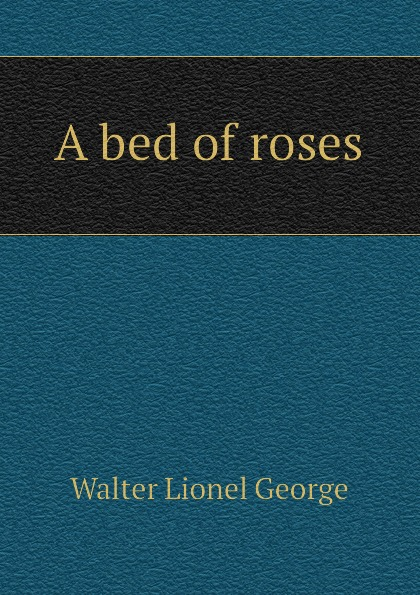 лучшая цена George Walter Lionel A bed of roses