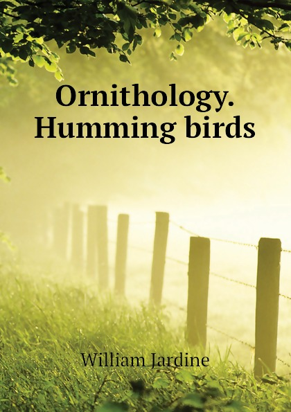 Jardine William Ornithology. Humming birds birds the art of ornithology