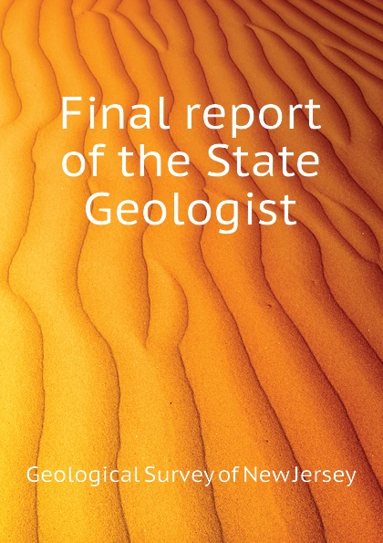 Geological Survey of New Jersey Final report of the State Geologist