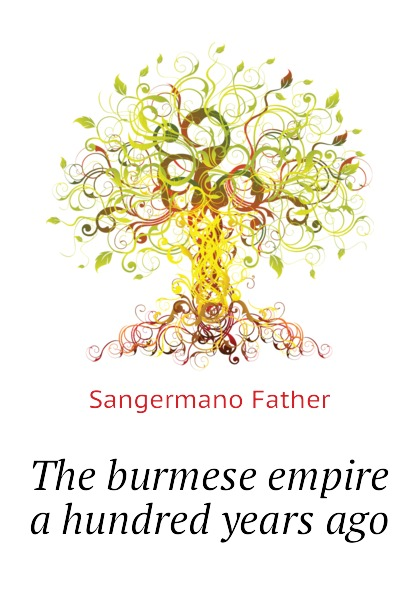 Sangermano Father The burmese empire a hundred years ago