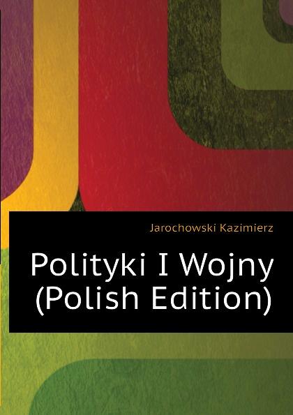 Polityki I Wojny (Polish Edition)