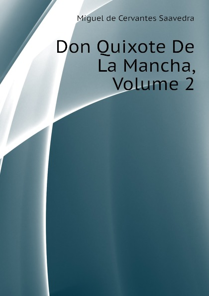 Saavedra Miguel Cervantes Don Quixote De La Mancha, Volume 2 saavedra miguel cervantes den sindrige adelsmand don quixote af mancha s levnet og bedrifter