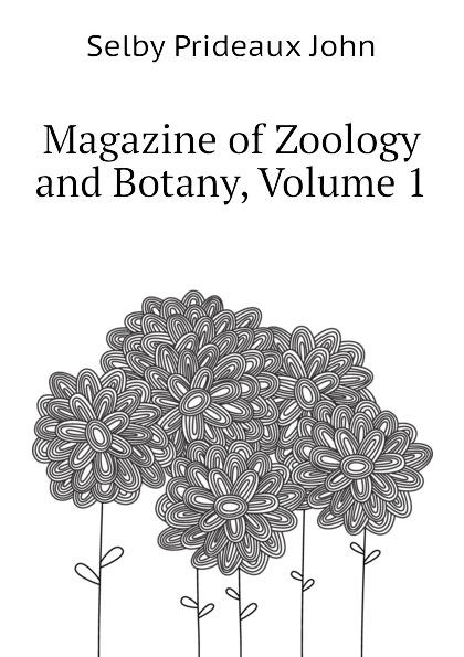 Selby Prideaux John Magazine of Zoology and Botany, Volume 1 america market 100 pieces mixed botany zoology histology microscope prepared slides