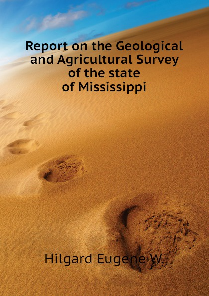 Hilgard Eugene W. Report on the Geological and Agricultural Survey of the state of Mississippi