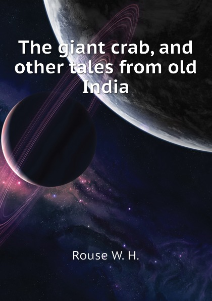Rouse W. H. The giant crab, and other tales from old India