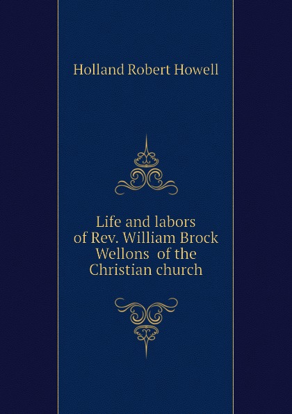 Life and labors of Rev. William Brock Wellons of the Christian church