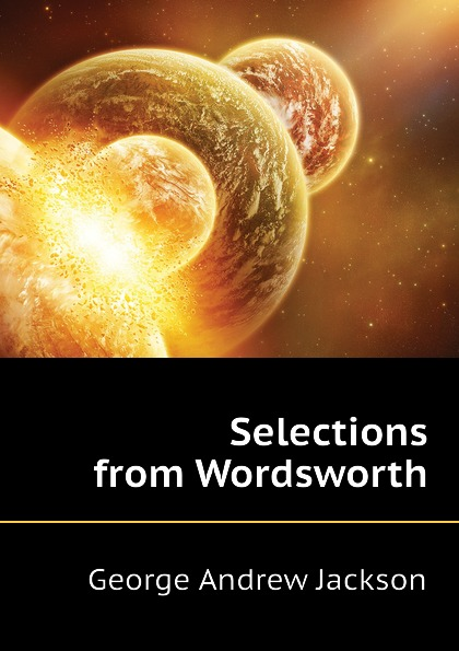 George Andrew Jackson Selections from Wordsworth
