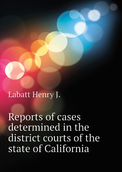 Labatt Henry J. Reports of cases determined in the district courts of the state of California
