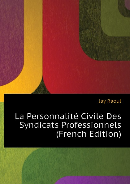 Jay Raoul La Personnalite Civile Des Syndicats Professionnels (French Edition) raoul gouin alimentation rationelle des animaux domestiques french edition