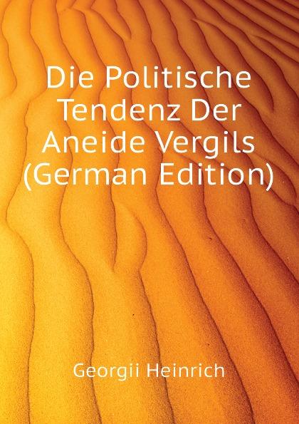 Georgii Heinrich Die Politische Tendenz Der Aneide Vergils (German Edition)