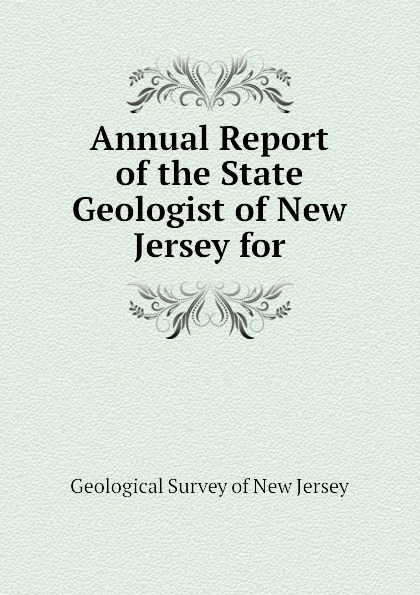 Geological Survey of New Jersey Annual Report of the State Geologist of New Jersey for