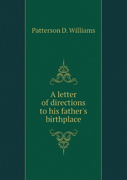 Patterson D. Williams A letter of directions to his fathers birthplace