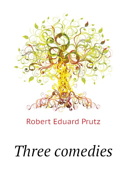 Robert Eduard Prutz Three comedies