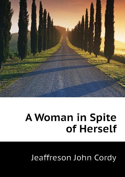 Jeaffreson John Cordy A Woman in Spite of Herself
