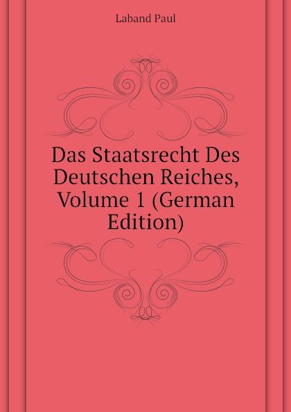 Laband Paul Das Staatsrecht Des Deutschen Reiches, Volume 1 (German Edition)