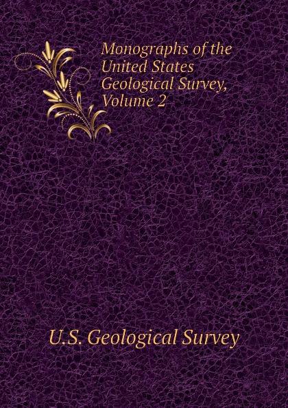 U.S. Geological Survey Monographs of the United States Geological Survey, Volume 2