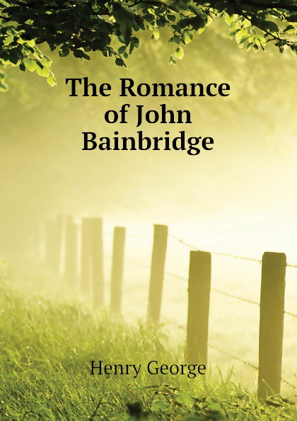 Henry George The Romance of John Bainbridge