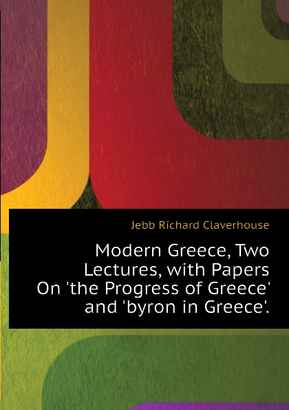 лучшая цена Jebb Richard Claverhouse Modern Greece, Two Lectures, with Papers On the Progress of Greece and byron in Greece.