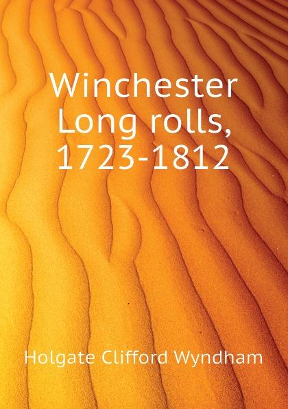 Holgate Clifford Wyndham Winchester Long rolls, 1723-1812 holgate clifford wyndham winchester long rolls 1723 1812