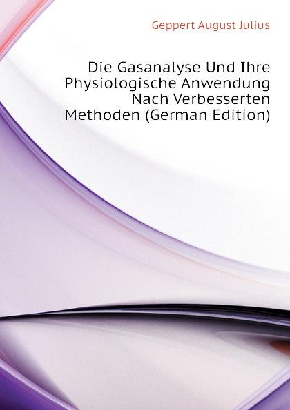 Geppert August Julius Die Gasanalyse Und Ihre Physiologische Anwendung Nach Verbesserten Methoden (German Edition)