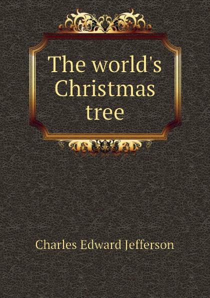 Charles Edward Jefferson The worlds Christmas tree