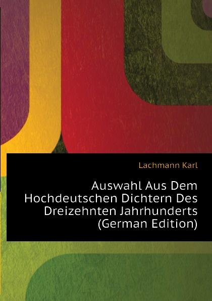 Lachmann Karl Auswahl Aus Dem Hochdeutschen Dichtern Des Dreizehnten Jahrhunderts (German Edition)