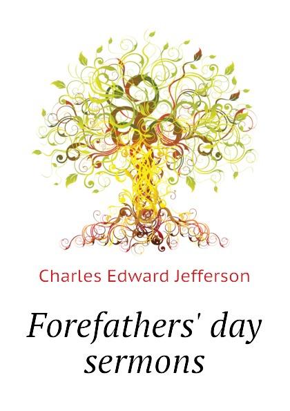 Charles Edward Jefferson Forefathers day sermons