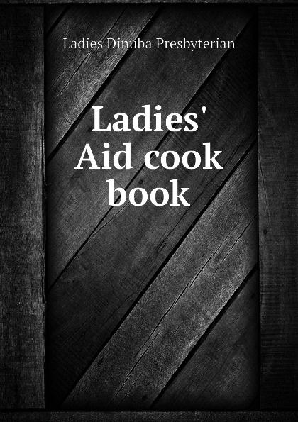 Ladies Dinuba Presbyterian Ladies Aid cook book