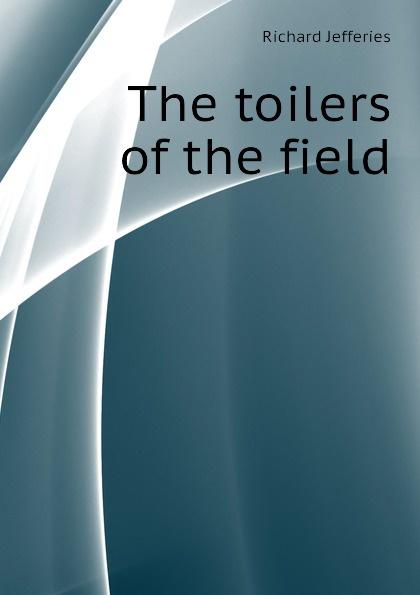 The toilers of the field Эта книга — репринт оригинального...
