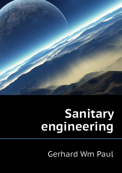 Gerhard Wm Paul Sanitary engineering